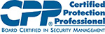 Certified Protection Professional - Board Certified in Security Management